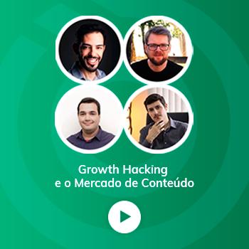 Webinar Growth Hacking e o Mercado de Conteúdo
