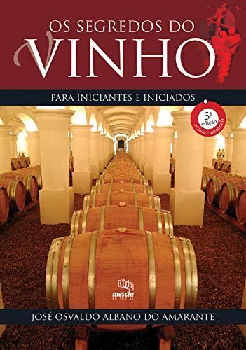 Os Segredos do Vinho: para Iniciantes e Iniciados, de José Osvaldo Albano do Amarante