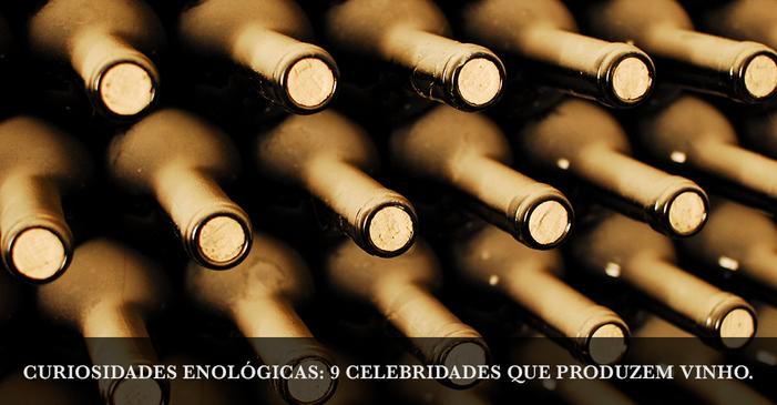 Curiosidades enológicas: 9 celebridades que produzem vinho