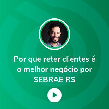 Webinar Por que reter clientes é o melhor negócio por SEBRAE RS